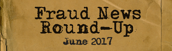 Fraud News Round-Up: June 2017 Fraud Cases